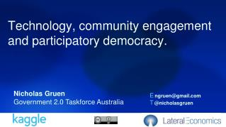 Technology, community engagement and participatory democracy.