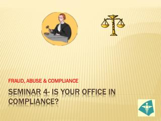 SEMINAR 4- is your office in compliance?