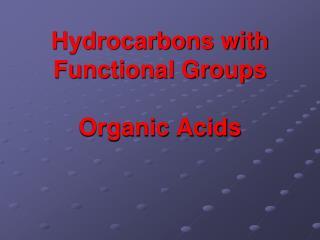 Hydrocarbons with Functional Groups Organic Acids
