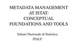 METADATA MANAGEMENT AT ISTAT:  CONCEPTUAL FOUNDATIONS AND TOOLS