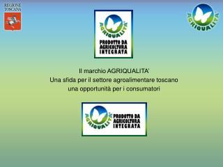 Il marchio AGRIQUALITA'  Una sfida per il settore agroalimentare toscano