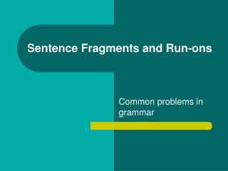 Sentence Fragments and Run-ons