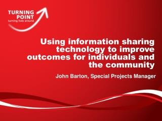 Using information sharing technology to improve outcomes for individuals and the community