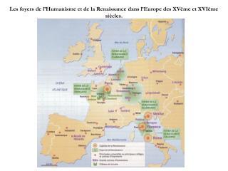 Les foyers de l Humanisme et de la Renaissance dans l Europe des XV me et XVI me si cles.