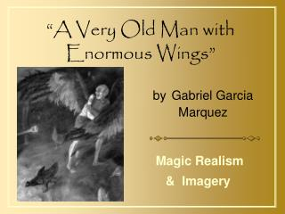 """""""A Very Old Man with Enormous Wings"""""""