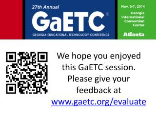 We hope you enjoyed this GaETC session.  Please give your feedback at  gaetc/evaluate
