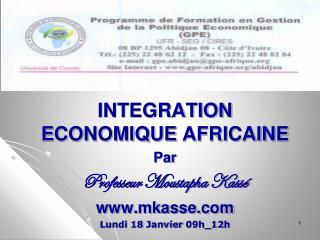 INTEGRATION ECONOMIQUE AFRICAINE Par Professeur Moustapha Kassé mkasse