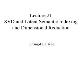 Lecture 21 SVD and Latent Semantic Indexing and Dimensional Reduction