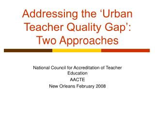 Addressing the 'Urban Teacher Quality Gap': Two Approaches