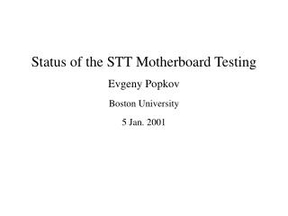 Status of the STT Motherboard Testing Evgeny Popkov Boston University 5 Jan. 2001