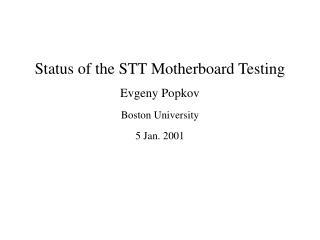 Status of the STT Motherboard Testing Evgeny Popkov Boston University 5 Jan. 2001