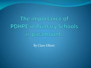 The importance of  PDHPE in Primary Schools  is paramount.
