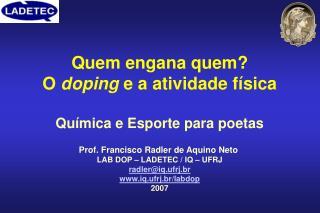 Quem engana quem O doping e a atividade f sica  Qu mica e Esporte para poetas   Prof. Francisco Radler de Aquino Neto  L