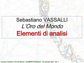 Sebastiano VASSALLI L'Oro del Mondo Elementi di analisi