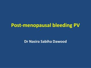 Post-menopausal bleeding PV