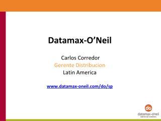 Datamax-O'Neil Carlos Corredor Gerente Distribucion Latin America  datamax-oneil/do/sp