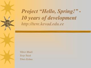 Project �Hello, Spring!� -  10 years of development tere.kevad.ee