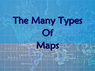 The Many Types  Of Maps