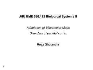 JHU BME 580.422 Biological Systems II Adaptation of Visuomotor Maps Disorders of parietal cortex