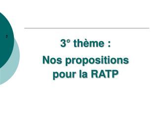 3° thème : Nos propositions  pour la RATP