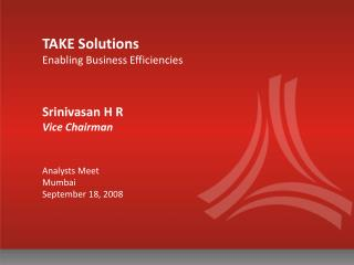 TAKE Solutions Enabling Business Efficiencies Srinivasan H R  Vice Chairman