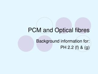 PCM and Optical fibres