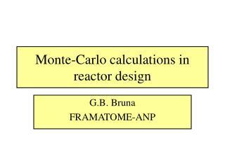 Monte-Carlo calculations in reactor design