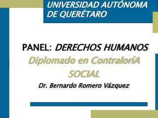 PANEL:  DERECHOS HUMANOS  Diplomado en ContraloríA SOCIAL Dr. Bernardo Romero Vázquez
