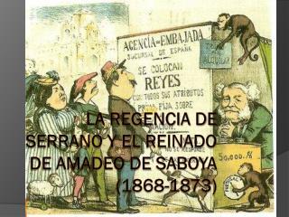 La regencia de serrano y el reinado de  amadeo  de  saboya (1868-1873)