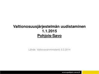 Valtionosuusjärjestelmän uudistaminen 1.1.2015 Pohjois -Savo