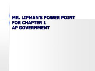 MR. LIPMAN'S POWER POINT FOR CHAPTER 1 AP GOVERNMENT