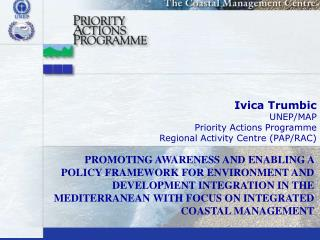 Ivica Trumbic UNEP/MAP Priority Actions Programme Regional Activity Centre (PAP/RAC)