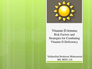 Vitamin  D- l emma: Risk Factors and  Strategies  for  Combating Vitamin  D D eficiency
