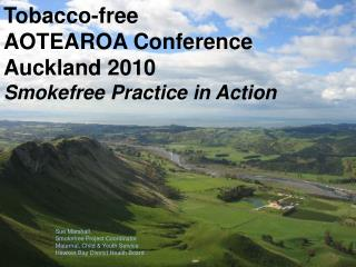 Tobacco-free  AOTEAROA Conference Auckland 2010 Smokefree Practice in Action