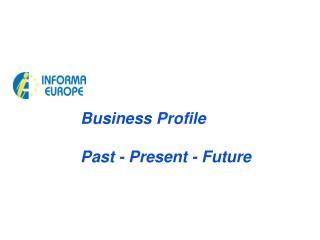 Business Profile  Past - Present - Future