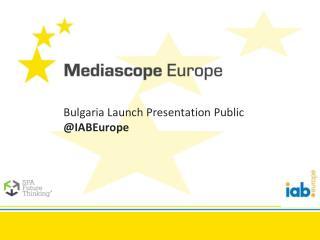 Bulgaria Launch Presentation Public @IABEurope