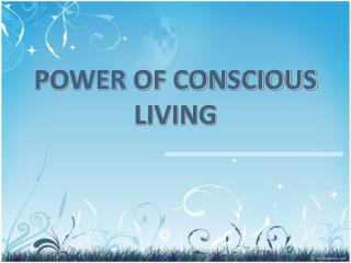 POWER OF CONSCIOUS LIVING