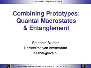 Combining Prototypes:  Quantal Macrostates & Entanglement
