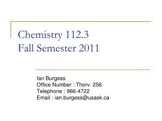 Chemistry 112.3 Fall Semester 2011