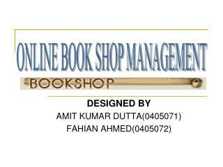 DESIGNED BY AMIT KUMAR DUTTA(0405071) FAHIAN AHMED(0405072)