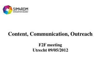 Content, Communication, Outreach F2F meeting  Utrecht 09/05/2012