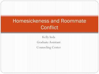 Homesickeness  and Roommate  Conflict