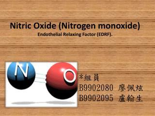 Nitric Oxide (Nitrogen monoxide) Endothelial Relaxing Factor (EDRF).