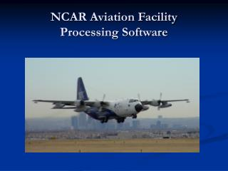 NCAR Aviation Facility Processing Software