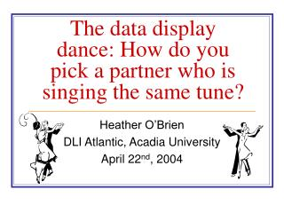 The data display dance: How do you pick a partner who is singing the same tune?
