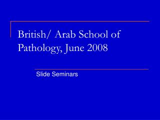 British/ Arab School of Pathology, June 2008