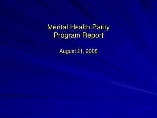 Mental Health Parity  Program Report August 21, 2008