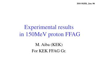 Experimental results  in 150MeV proton FFAG