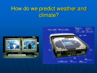 How do we predict weather and climate?