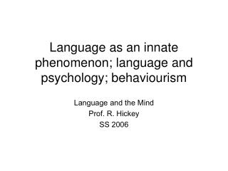 Language as an innate phenomenon; language and psychology; behaviourism